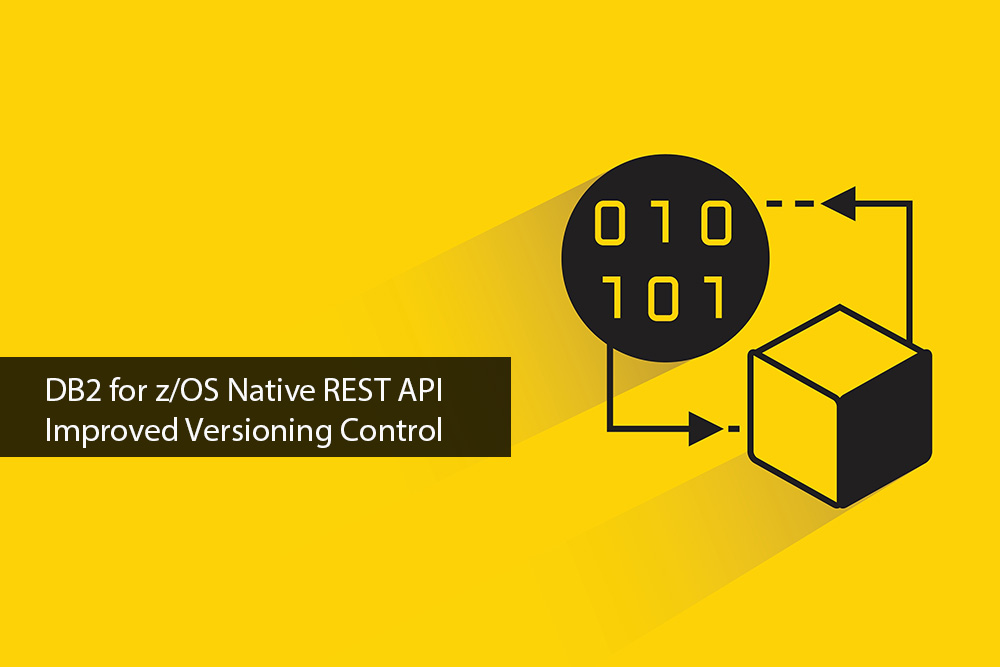 DB2-for-zOS-Native-REST-Improved-Versioning-Control